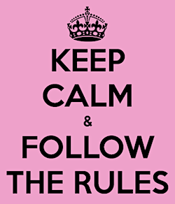 Keep Calm and Follow the Rules